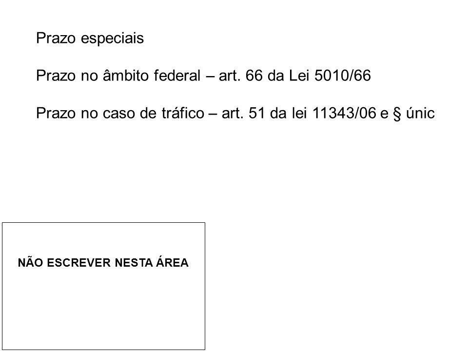 Prazo especiais Prazo no âmbito federal – art.66 da Lei 5010/66 Prazo no caso de tráfico – art.
