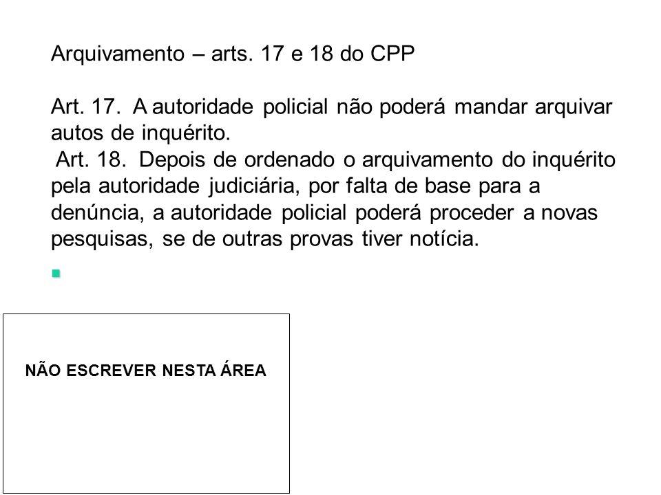 Arquivamento – arts.17 e 18 do CPP Art. 17.