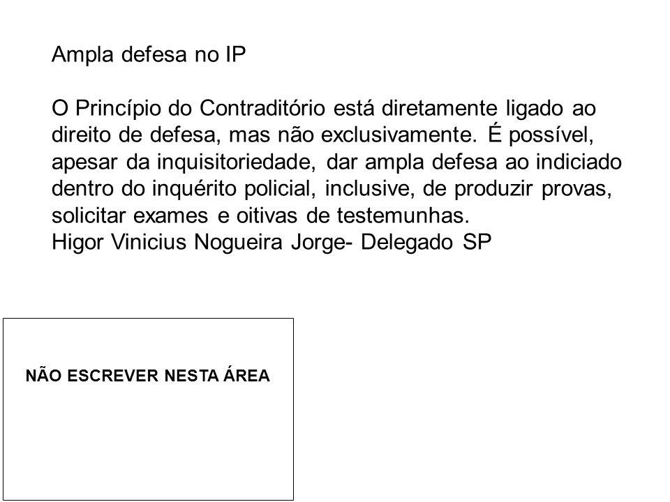 Ampla defesa no IP O Princípio do Contraditório está diretamente ligado ao direito de defesa, mas não exclusivamente.