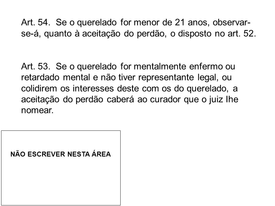 Art. 54. Se o querelado for menor de 21 anos, observar- se-á, quanto à aceitação do perdão, o disposto no art. 52. Art. 53. Se o querelado for mentalm