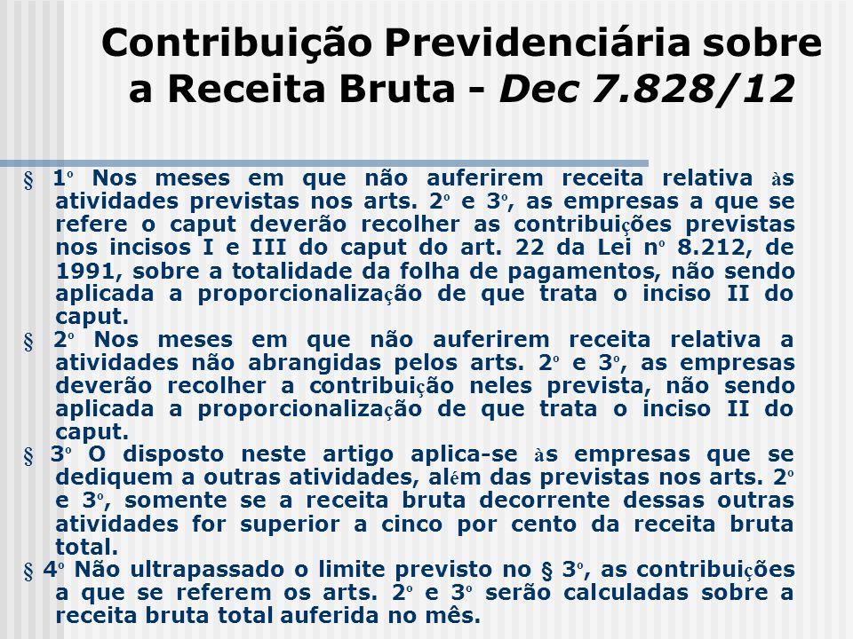 Contribuição Previdenciária sobre a Receita Bruta - Dec 7.828/12 § 1 º Nos meses em que não auferirem receita relativa à s atividades previstas nos ar