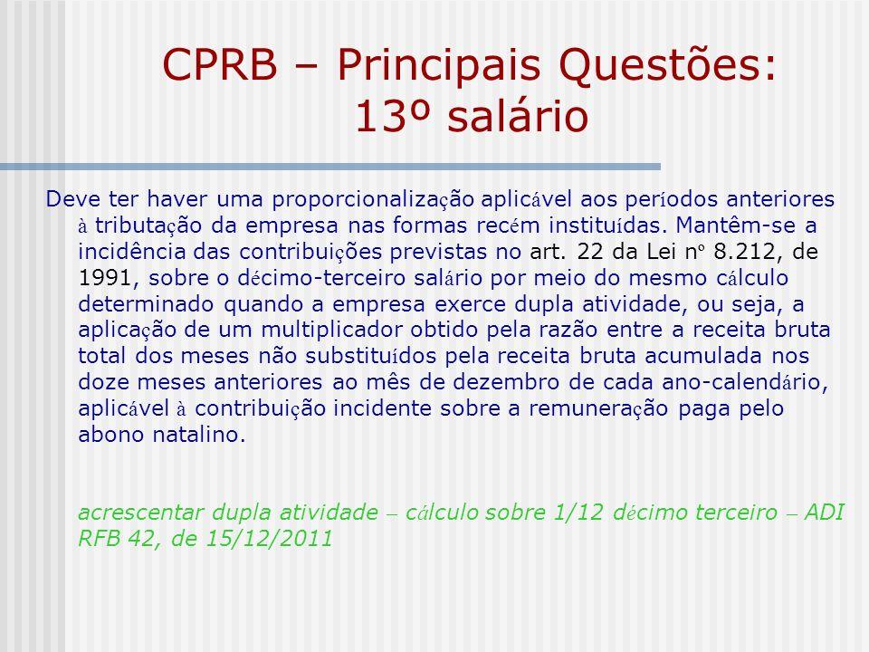 CPRB – Principais Questões: 13º salário Deve ter haver uma proporcionaliza ç ão aplic á vel aos per í odos anteriores à tributa ç ão da empresa nas fo