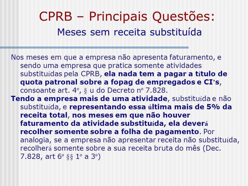 CPRB – Principais Questões: Meses sem receita substituída Nos meses em que a empresa não apresenta faturamento, e sendo uma empresa que pratica soment