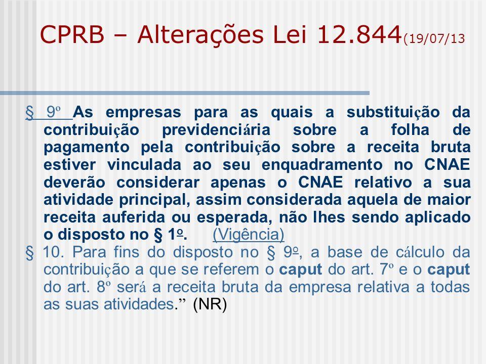 CPRB – Alterações Lei 12.844 (19/07/13 § 9 º § 9 º As empresas para as quais a substitui ç ão da contribui ç ão previdenci á ria sobre a folha de paga