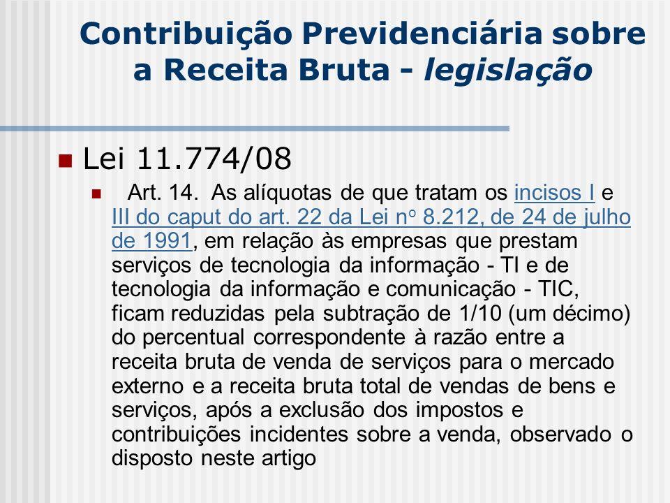 Contribuição Previdenciária sobre a Receita Bruta - legislação Lei 11.774/08 incisos Iincisos I e III do caput do art. 22 da Lei n o 8.212, de 24 de j