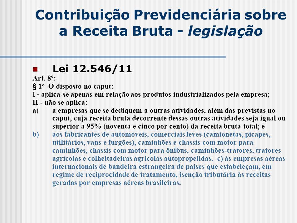 Contribuição Previdenciária sobre a Receita Bruta - legislação Lei 12.546/11 Art. 8º: § 1 o O disposto no caput: I - aplica-se apenas em relação aos p
