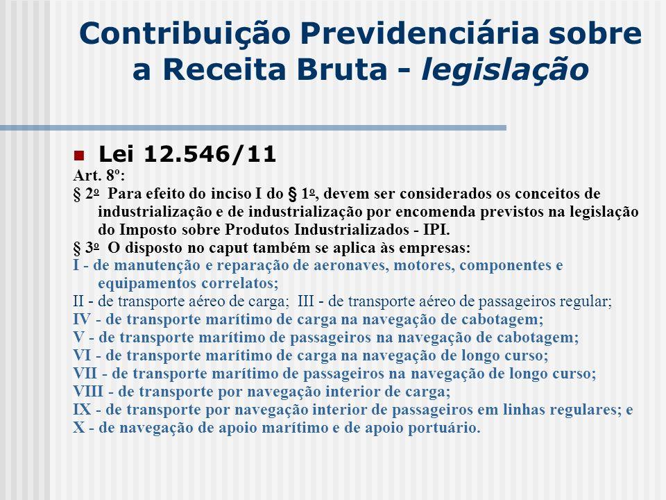 Contribuição Previdenciária sobre a Receita Bruta - legislação Lei 12.546/11 Art. 8º: § 2 o Para efeito do inciso I do § 1 o, devem ser considerados o