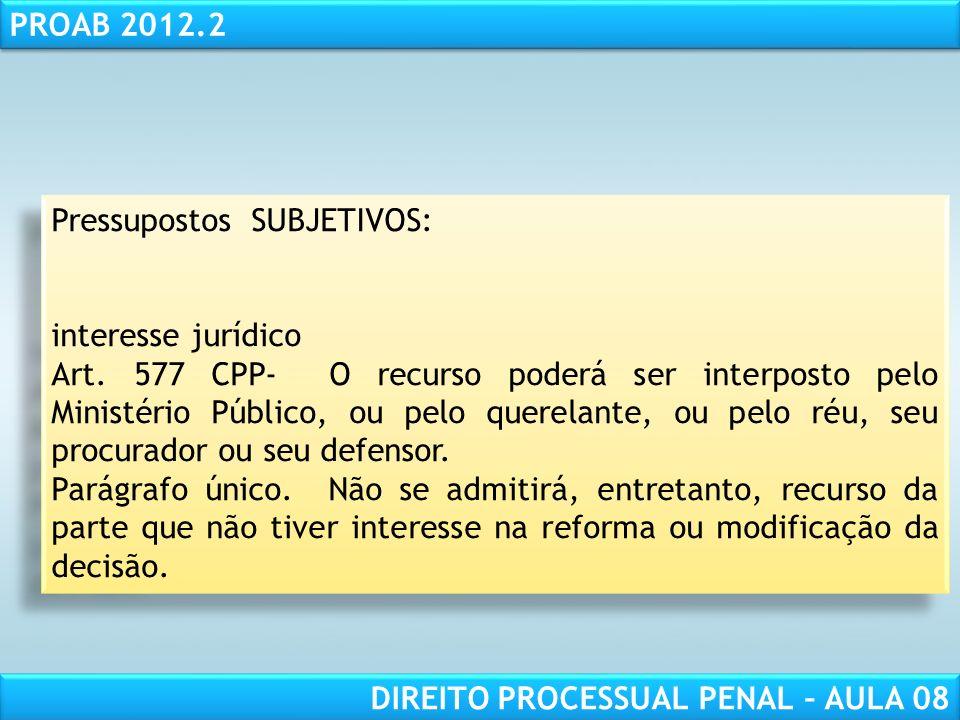 RESPONSABILIDADE CIVIL AULA 1 PROAB 2012.2 DIREITO PROCESSUAL PENAL – AULA 08 Pressupostos SUBJETIVOS: interesse jurídico Art.