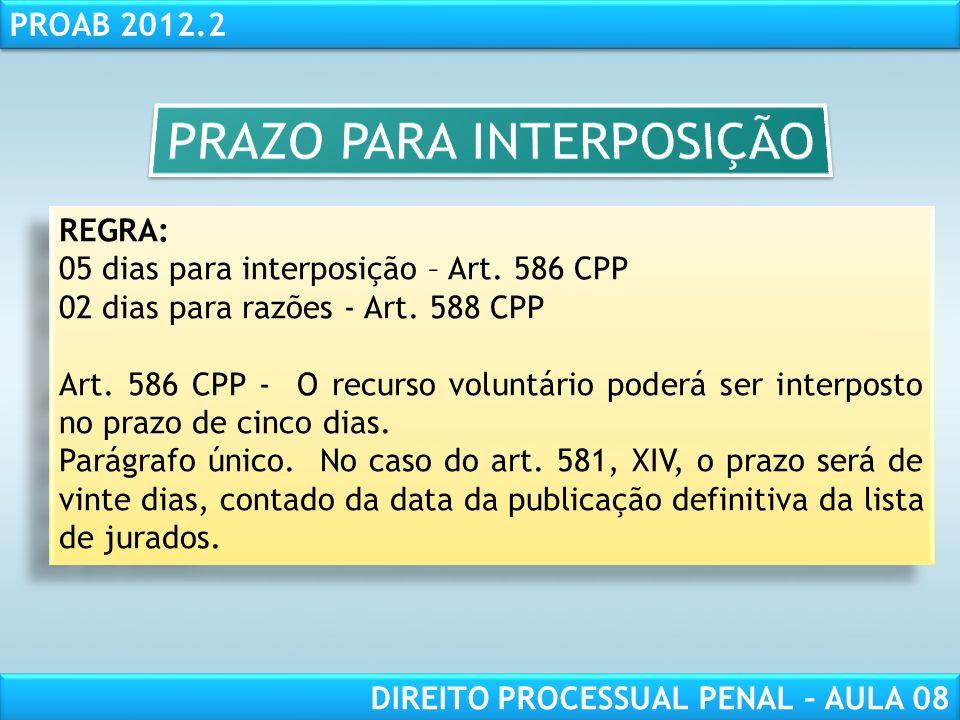 RESPONSABILIDADE CIVIL AULA 1 PROAB 2012.2 DIREITO PROCESSUAL PENAL – AULA 08 REGRA: 05 dias para interposição – Art.