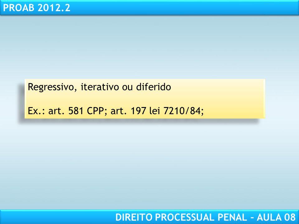 RESPONSABILIDADE CIVIL AULA 1 PROAB 2012.2 DIREITO PROCESSUAL PENAL – AULA 08 Regressivo, iterativo ou diferido Ex.: art.