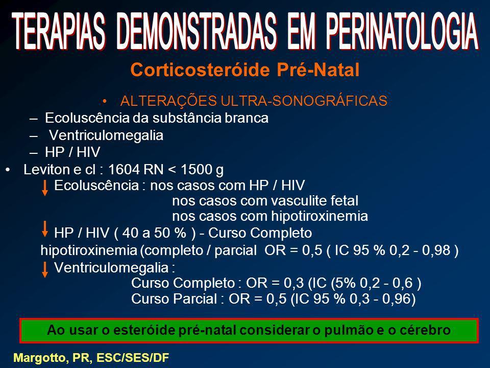 Corticosteróide Pré-Natal ALTERAÇÕES ULTRA-SONOGRÁFICAS –Ecoluscência da substância branca – Ventriculomegalia –HP / HIV Leviton e cl : 1604 RN < 1500