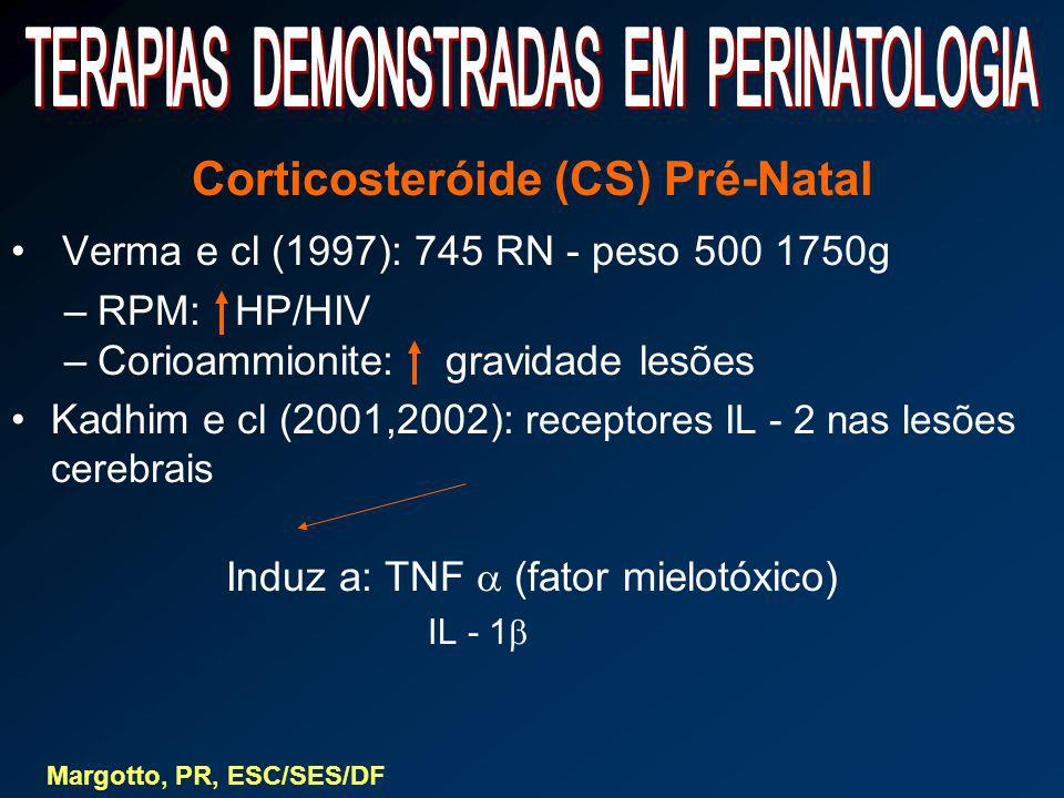 Corticosteróide (CS) Pré-Natal Verma e cl (1997): 745 RN - peso 500 1750g –RPM: HP/HIV –Corioammionite: gravidade lesões Kadhim e cl (2001,2002): rece