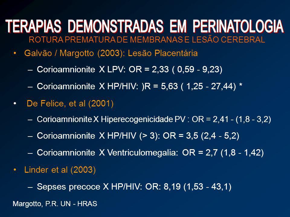 ROTURA PREMATURA DE MEMBRANAS E LESÃO CEREBRAL Galvão / Margotto (2003): Lesão Placentária –Corioamnionite X LPV: OR = 2,33 ( 0,59 - 9,23) –Corioamnio
