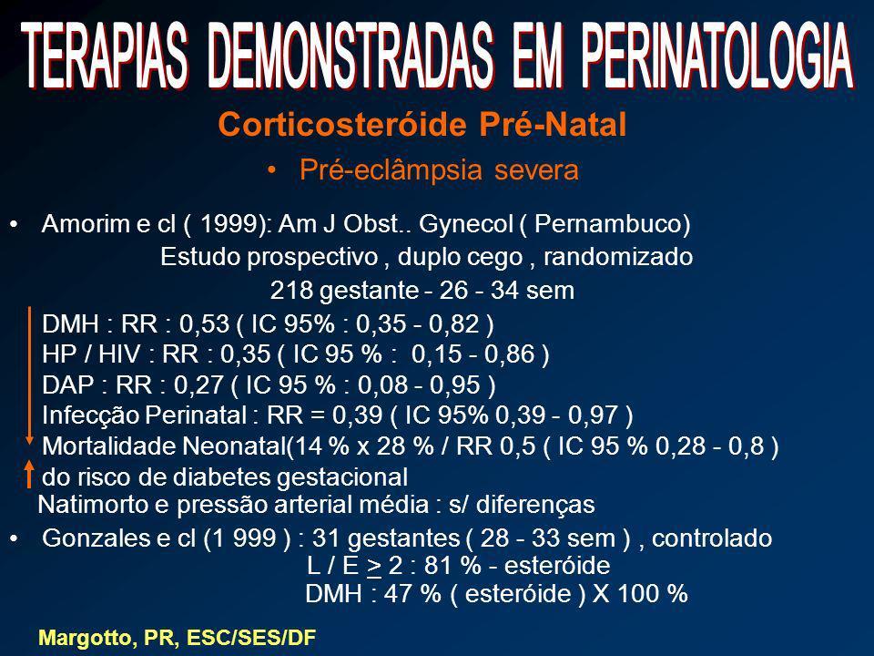 Corticosteróide Pré-Natal Pré-eclâmpsia severa Amorim e cl ( 1999): Am J Obst.. Gynecol ( Pernambuco) Estudo prospectivo, duplo cego, randomizado 218