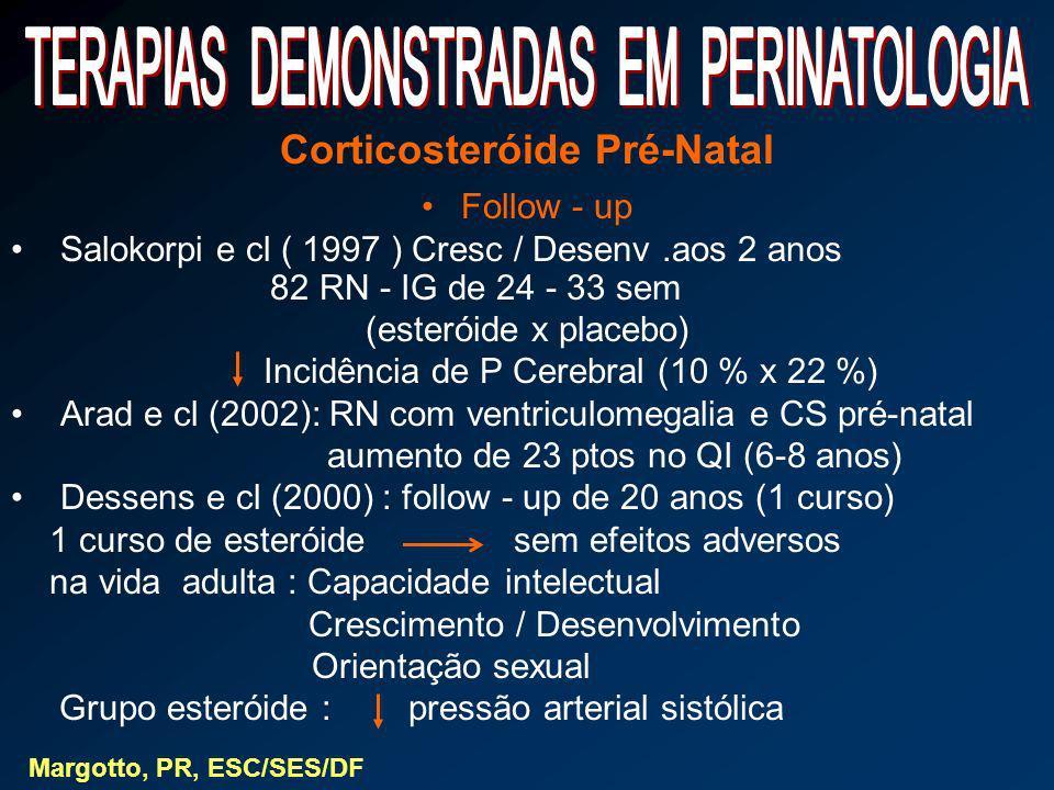 Corticosteróide Pré-Natal Follow - up Salokorpi e cl ( 1997 ) Cresc / Desenv.aos 2 anos 82 RN - IG de 24 - 33 sem (esteróide x placebo) Incidência de