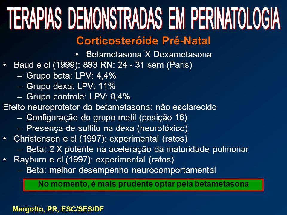 Corticosteróide Pré-Natal Betametasona X Dexametasona Baud e cl (1999): 883 RN: 24 - 31 sem (Paris) –Grupo beta: LPV: 4,4% –Grupo dexa: LPV: 11% –Grup