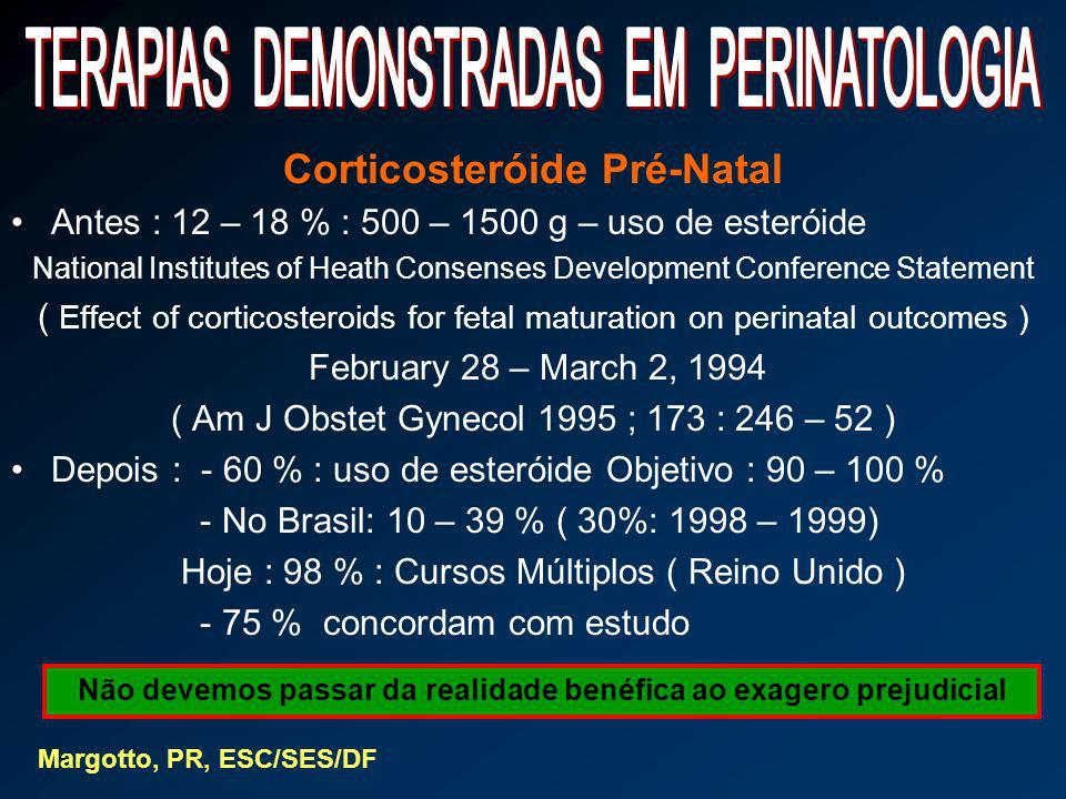 Corticosteróide Pré-Natal Antes : 12 – 18 % : 500 – 1500 g – uso de esteróide National Institutes of Heath Consenses Development Conference Statement