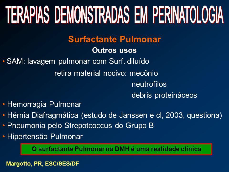 Surfactante Pulmonar Outros usos SAM: lavagem pulmonar com Surf. diluído retira material nocivo: mecônio neutrofilos debris proteináceos Hemorragia Pu