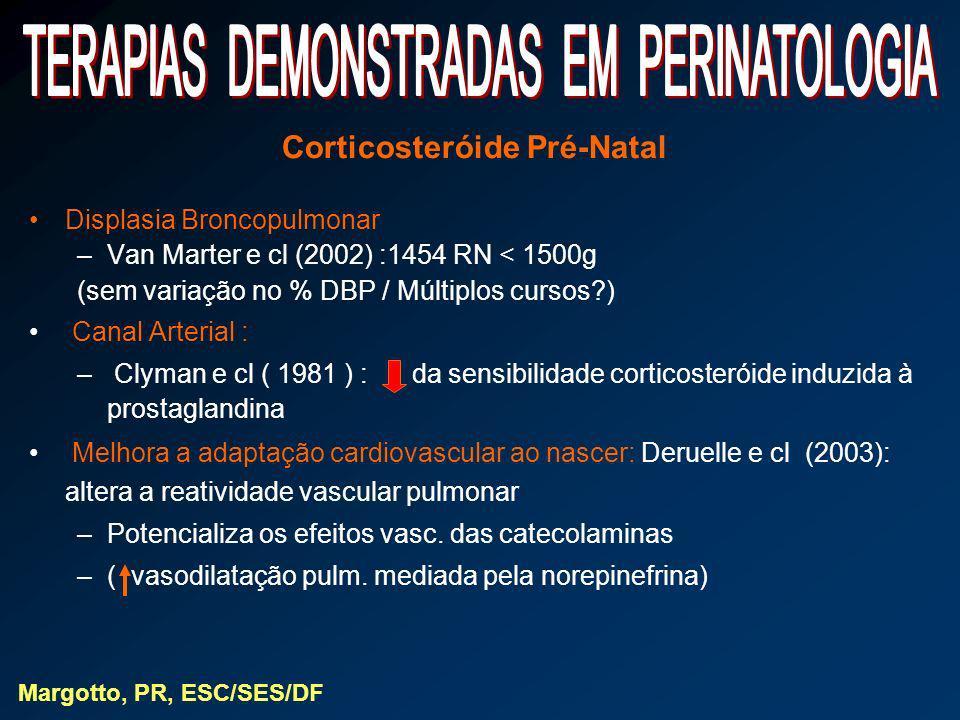 Corticosteróide Pré-Natal Displasia Broncopulmonar –Van Marter e cl (2002) :1454 RN < 1500g (sem variação no % DBP / Múltiplos cursos?) Canal Arterial
