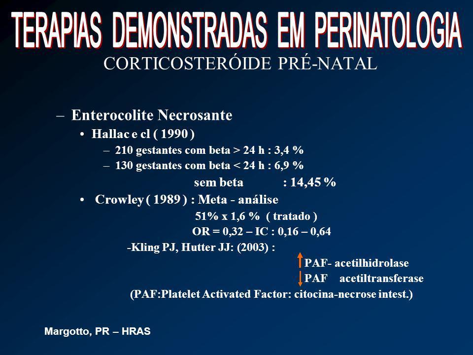 CORTICOSTERÓIDE PRÉ-NATAL –Enterocolite Necrosante Hallac e cl ( 1990 ) –210 gestantes com beta > 24 h : 3,4 % –130 gestantes com beta < 24 h : 6,9 %