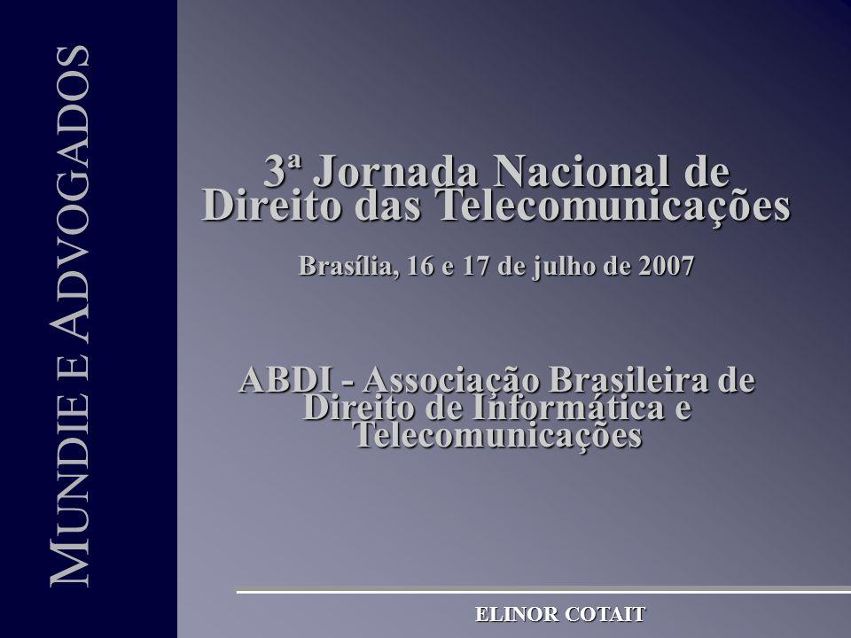 1 M UNDIE E A DVOGADOS M UNDIE E A DVOGADOS 3ª Jornada Nacional de Direito das Telecomunicações Brasília, 16 e 17 de julho de 2007 ABDI - Associação Brasileira de Direito de Informática e Telecomunicações ELINOR COTAIT
