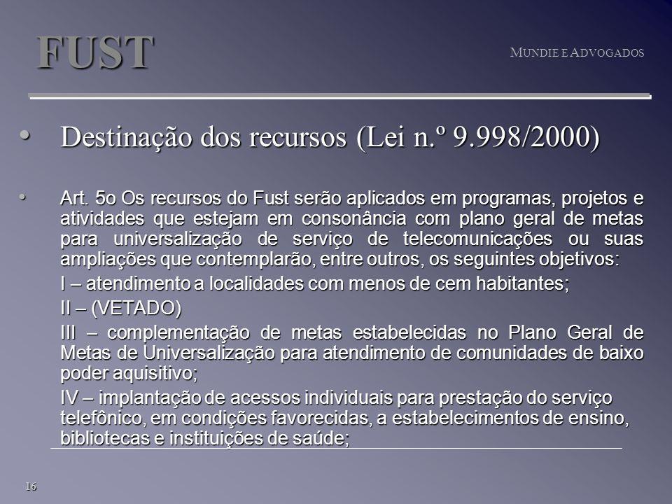 16 M UNDIE E A DVOGADOS FUST Destinação dos recursos (Lei n.º 9.998/2000) Destinação dos recursos (Lei n.º 9.998/2000) Art.
