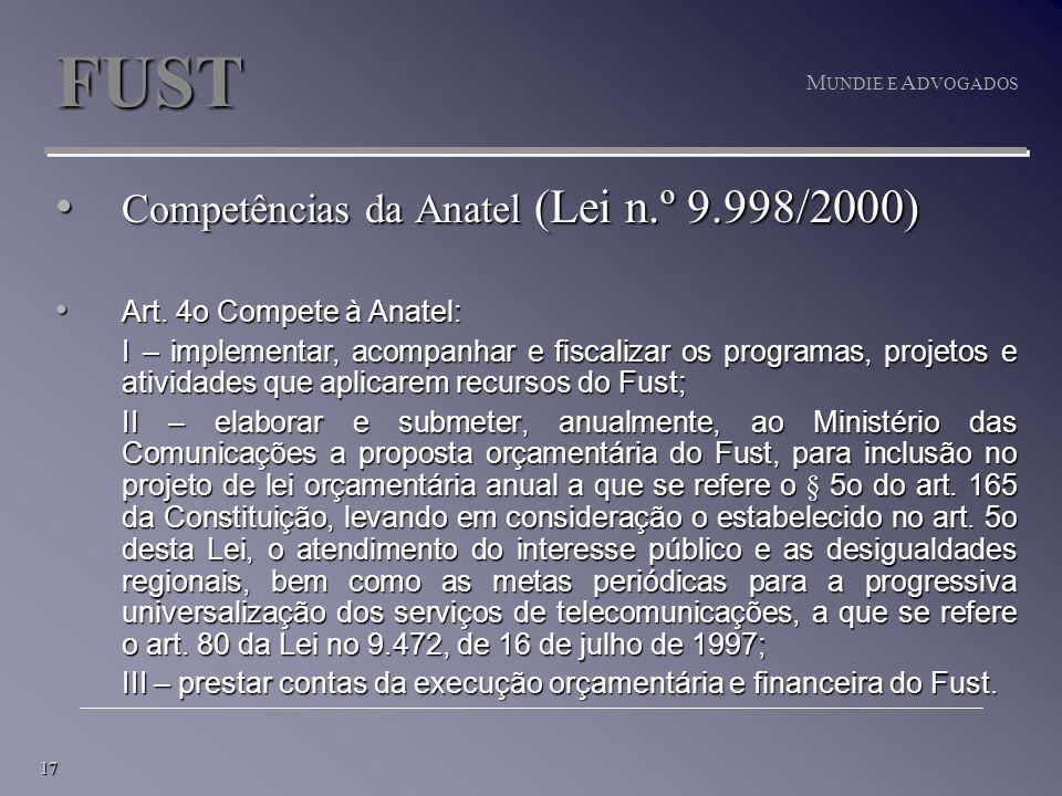 17 M UNDIE E A DVOGADOS FUST Competências da Anatel (Lei n.º 9.998/2000) Competências da Anatel (Lei n.º 9.998/2000) Art.