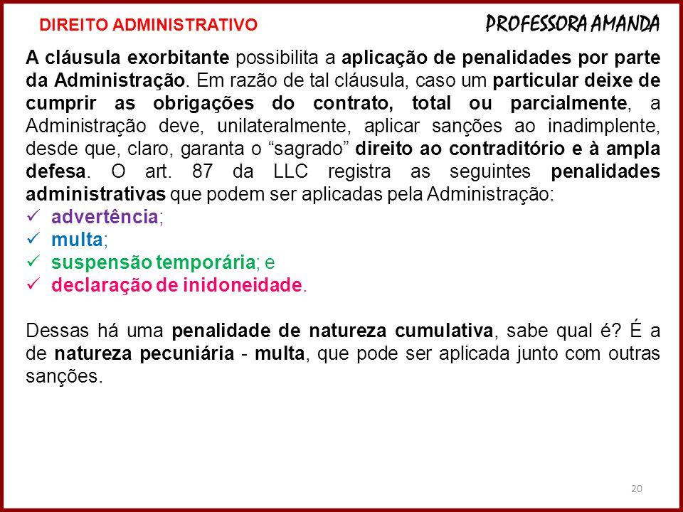 20 A cláusula exorbitante possibilita a aplicação de penalidades por parte da Administração. Em razão de tal cláusula, caso um particular deixe de cum