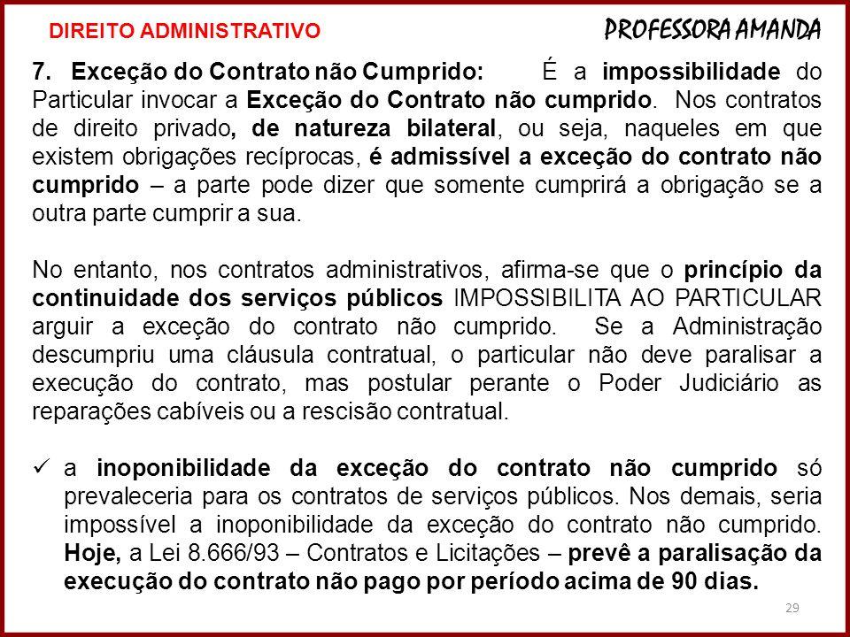 29 7. Exceção do Contrato não Cumprido:É a impossibilidade do Particular invocar a Exceção do Contrato não cumprido. Nos contratos de direito privado,