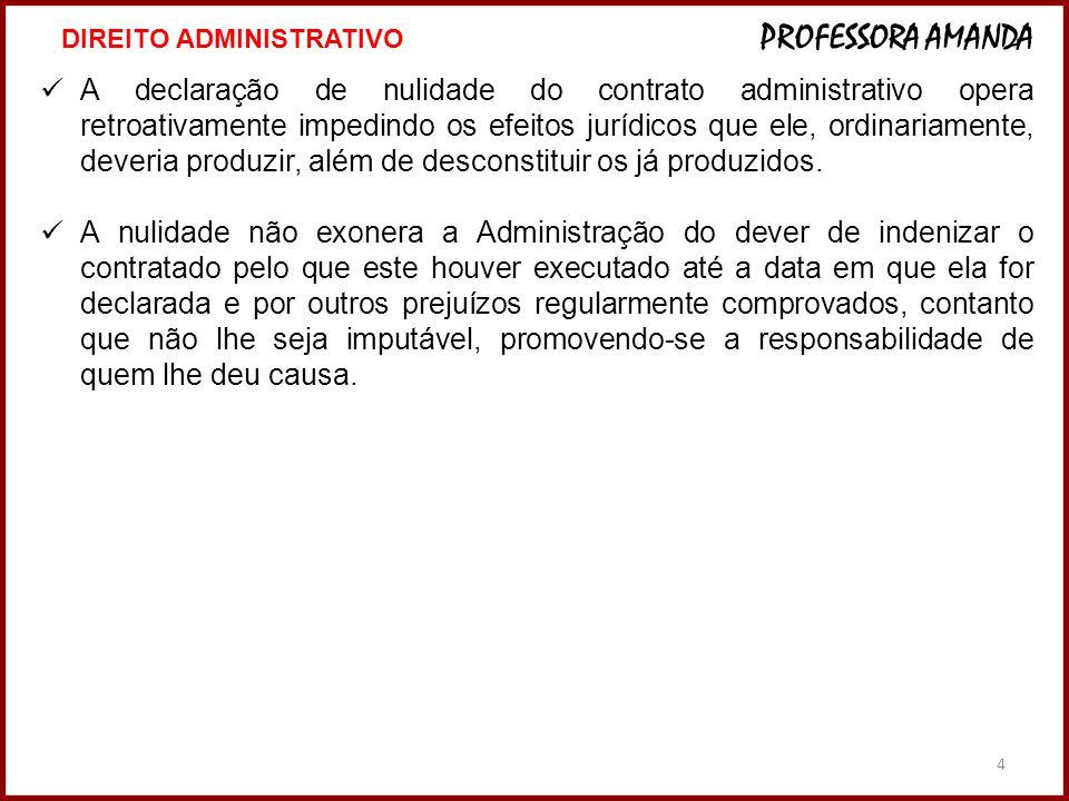 4 A declaração de nulidade do contrato administrativo opera retroativamente impedindo os efeitos jurídicos que ele, ordinariamente, deveria produzir,