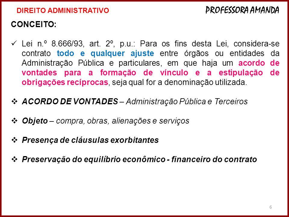 6 CONCEITO: Lei n.º 8.666/93, art. 2º, p.u.: Para os fins desta Lei, considera-se contrato todo e qualquer ajuste entre órgãos ou entidades da Adminis