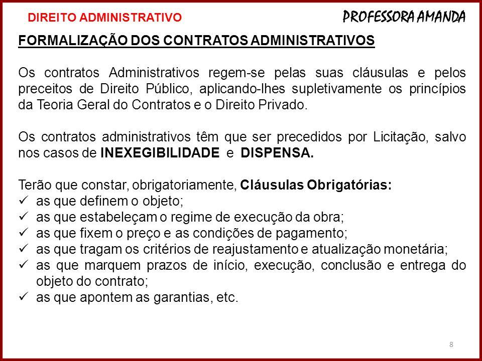 8 FORMALIZAÇÃO DOS CONTRATOS ADMINISTRATIVOS Os contratos Administrativos regem-se pelas suas cláusulas e pelos preceitos de Direito Público, aplicand