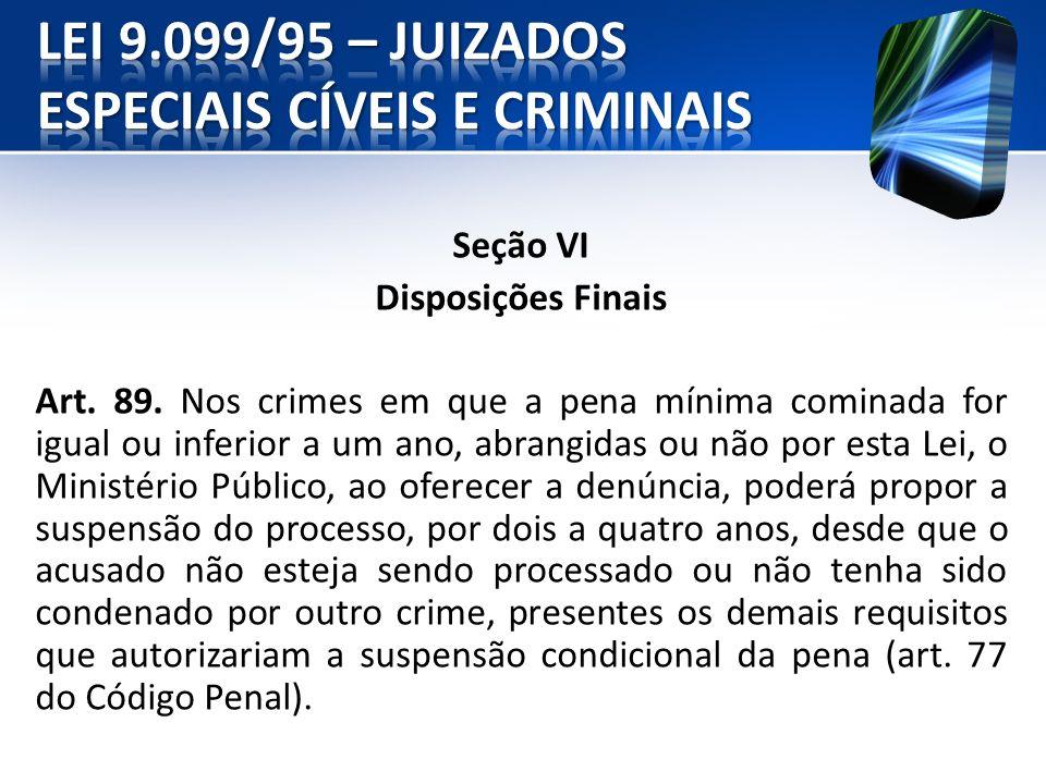 Seção VI Disposições Finais Art. 89. Nos crimes em que a pena mínima cominada for igual ou inferior a um ano, abrangidas ou não por esta Lei, o Minist