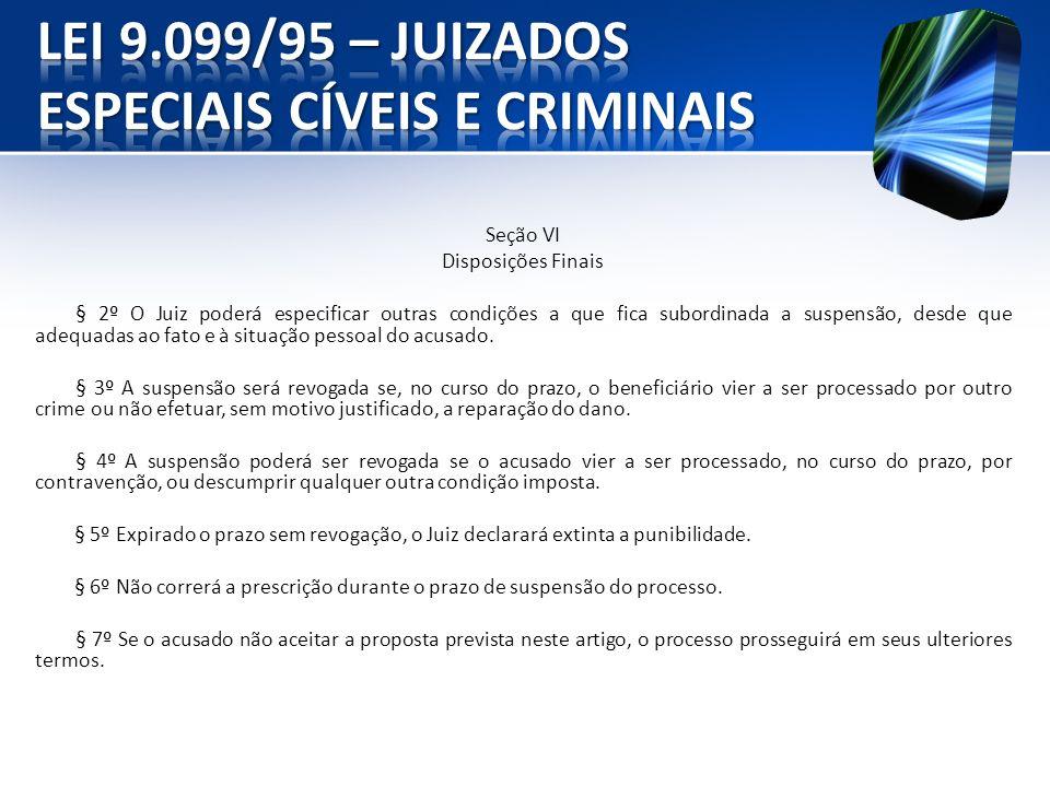 Seção VI Disposições Finais § 2º O Juiz poderá especificar outras condições a que fica subordinada a suspensão, desde que adequadas ao fato e à situaç