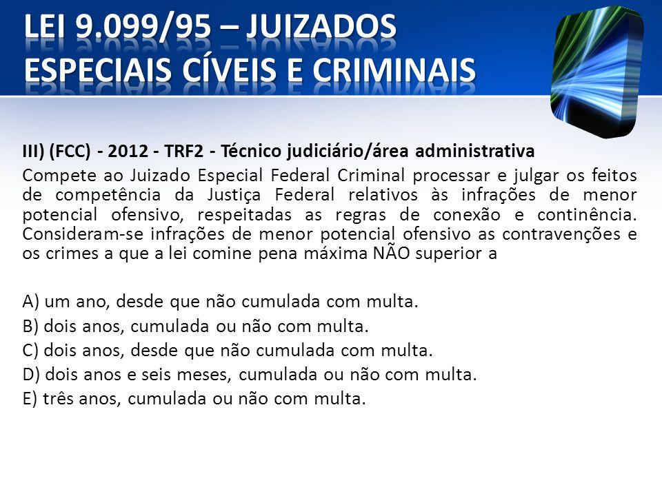 III) (FCC) - 2012 - TRF2 - Técnico judiciário/área administrativa Compete ao Juizado Especial Federal Criminal processar e julgar os feitos de competê