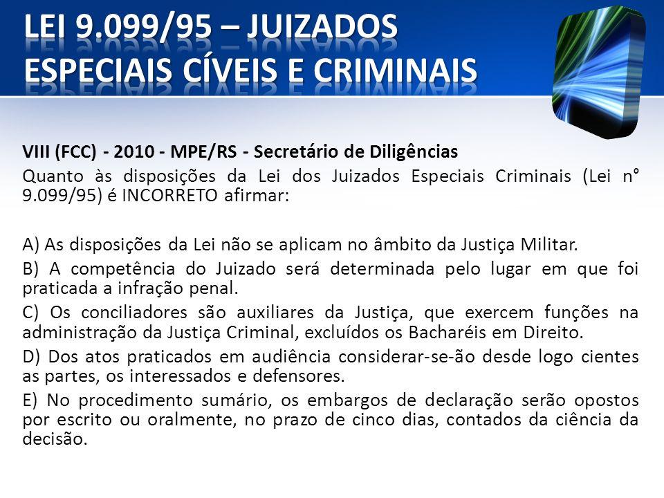 VIII (FCC) - 2010 - MPE/RS - Secretário de Diligências Quanto às disposições da Lei dos Juizados Especiais Criminais (Lei n° 9.099/95) é INCORRETO afi