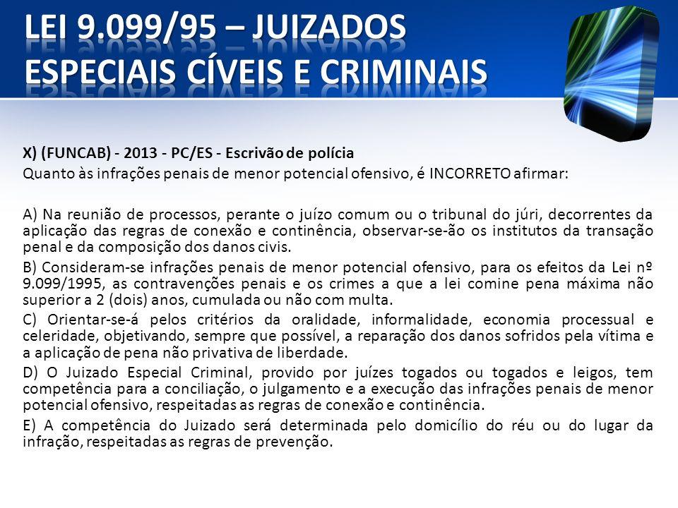 X) (FUNCAB) - 2013 - PC/ES - Escrivão de polícia Quanto às infrações penais de menor potencial ofensivo, é INCORRETO afirmar: A) Na reunião de process