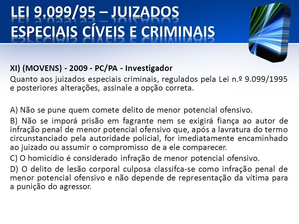 XI) (MOVENS) - 2009 - PC/PA - Investigador Quanto aos juizados especiais criminais, regulados pela Lei n.º 9.099/1995 e posteriores alterações, assina