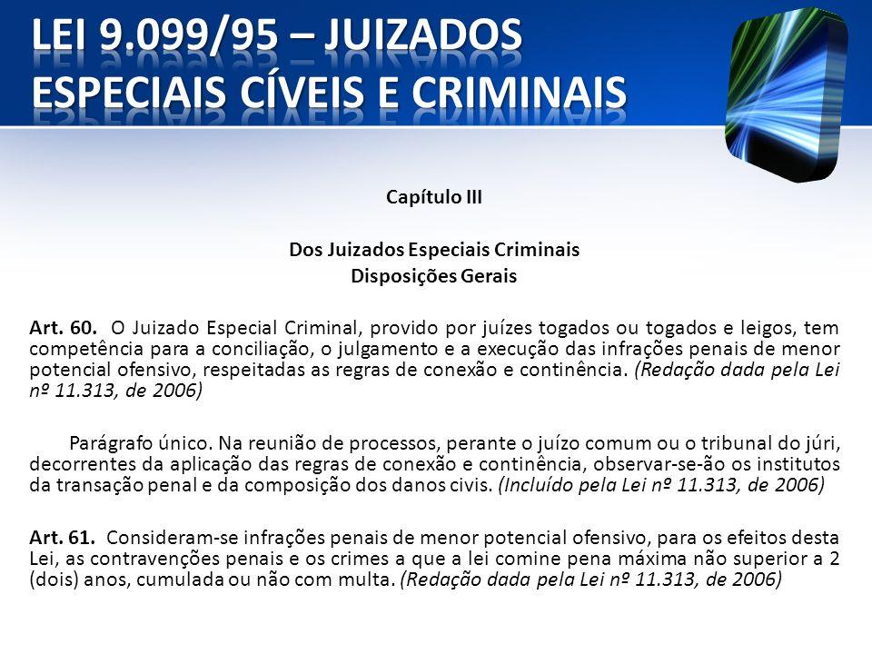Capítulo III Dos Juizados Especiais Criminais Disposições Gerais Art. 60. O Juizado Especial Criminal, provido por juízes togados ou togados e leigos,