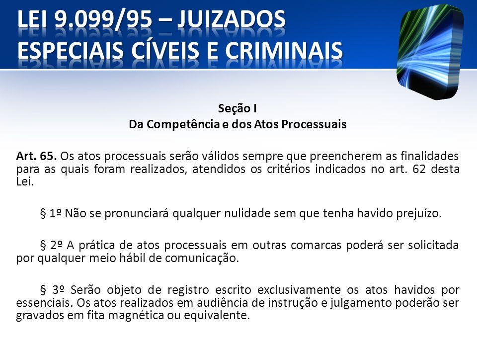 Seção I Da Competência e dos Atos Processuais Art. 65. Os atos processuais serão válidos sempre que preencherem as finalidades para as quais foram rea