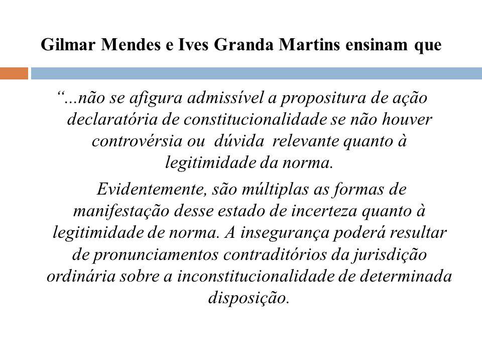 Gilmar Mendes e Ives Granda Martins ensinam que...não se afigura admissível a propositura de ação declaratória de constitucionalidade se não houver co