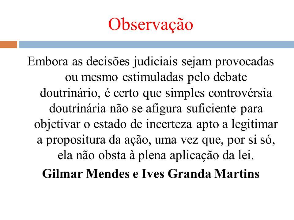 Observação Embora as decisões judiciais sejam provocadas ou mesmo estimuladas pelo debate doutrinário, é certo que simples controvérsia doutrinária nã