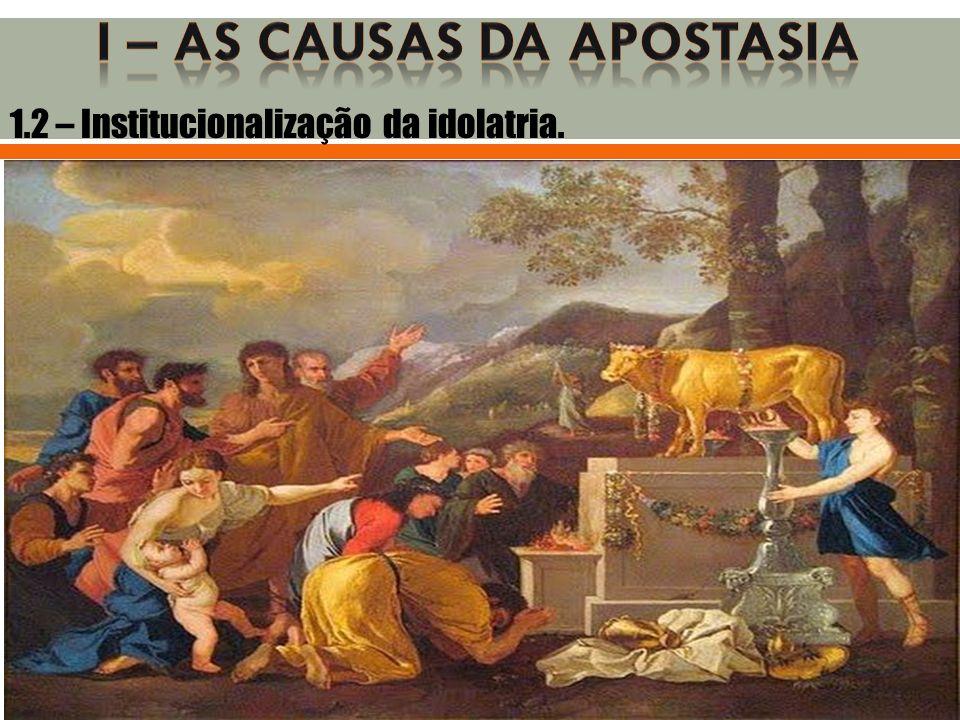 1.2 – Institucionalização da idolatria.