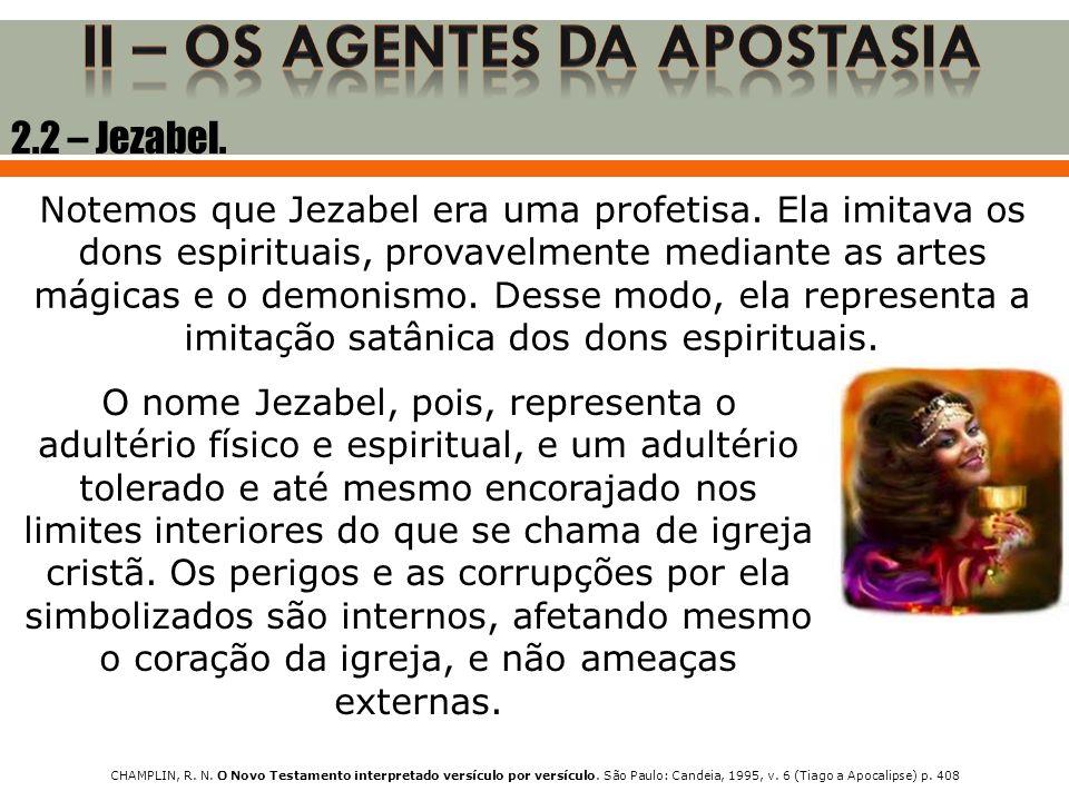 Notemos que Jezabel era uma profetisa. Ela imitava os dons espirituais, provavelmente mediante as artes mágicas e o demonismo. Desse modo, ela represe