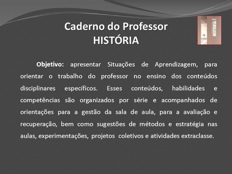Objetivo: apresentar Situações de Aprendizagem, para orientar o trabalho do professor no ensino dos conteúdos disciplinares específicos. Esses conteúd
