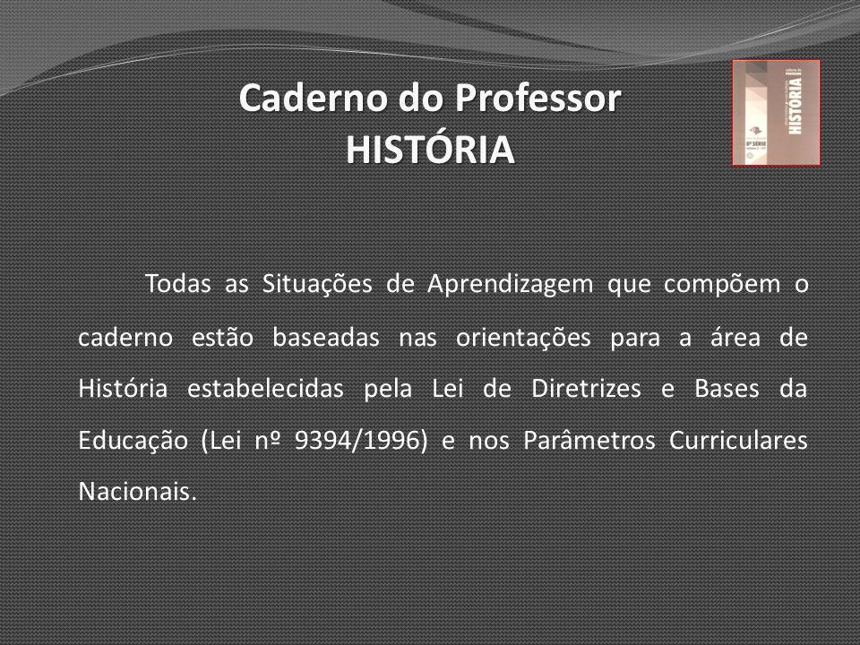 Caderno do Professor HISTÓRIA Todas as Situações de Aprendizagem que compõem o caderno estão baseadas nas orientações para a área de História estabele