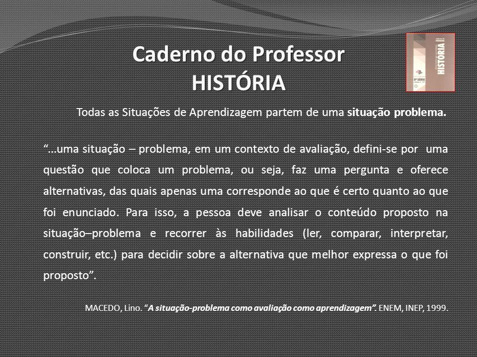 Caderno do Professor HISTÓRIA Todas as Situações de Aprendizagem partem de uma situação problema....uma situação – problema, em um contexto de avaliaç
