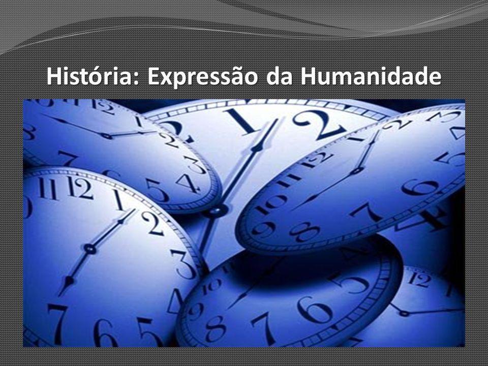 História: Expressão da Humanidade