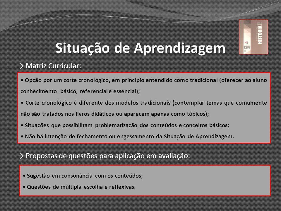 Situação de Aprendizagem Matriz Curricular: Propostas de questões para aplicação em avaliação: Opção por um corte cronológico, em princípio entendido