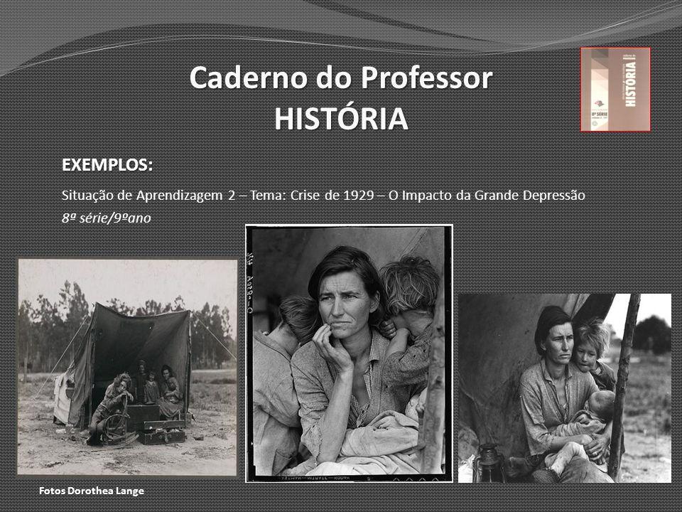 Caderno do Professor HISTÓRIA EXEMPLOS: Situação de Aprendizagem 2 – Tema: Crise de 1929 – O Impacto da Grande Depressão 8ª série/9ºano Fotos Dorothea